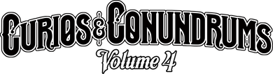 Curios and Conundrums Volume IV