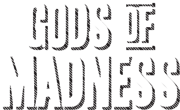 Gods of Madness