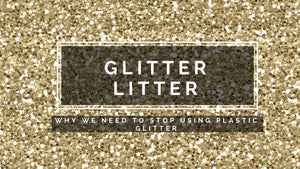 GLITTER LITTER - Why we need to stop using plastic glitter