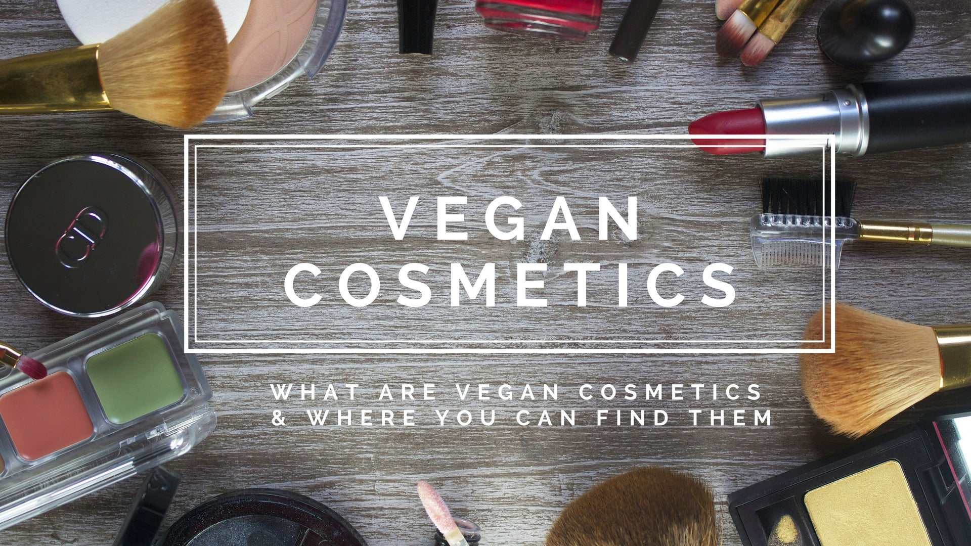 VEGAN COSMETICS - What are vegan cosmetics & where you can find them