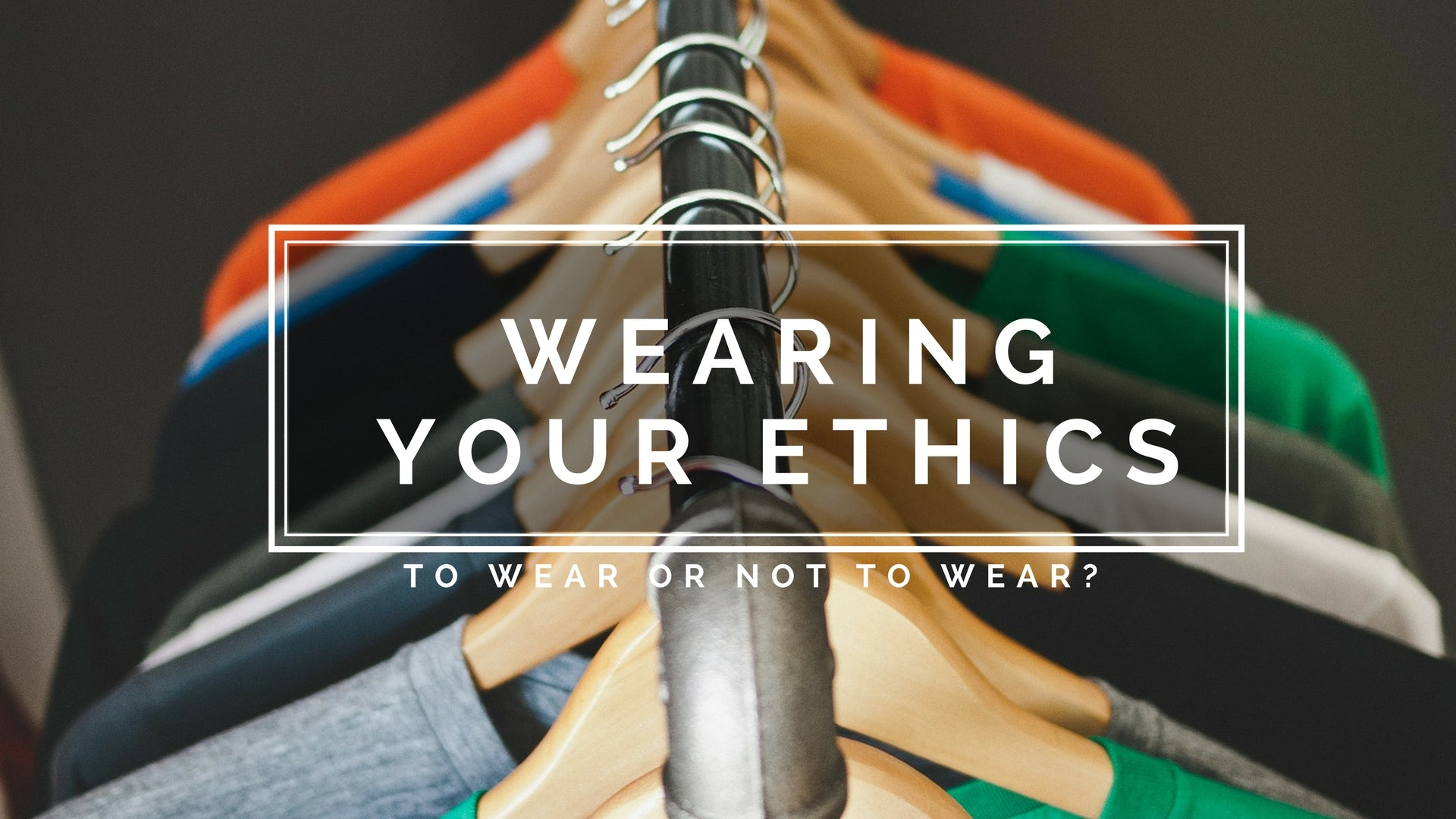 Wearing your ethics - to wear or not to wear?