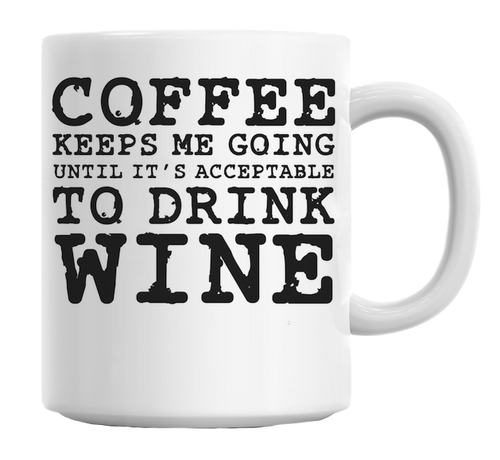 Coffee Keeps Me Going Until It's Acceptable To Drink Wine Mug *FREE SHIPPING*