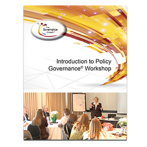 INTRODUCTION TO POLICY GOVERNANCE® WORKSHOP