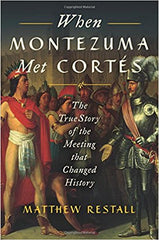 When Montezuma Met Cortés: The True Story of the Meeting that Changed History (Hardcover)