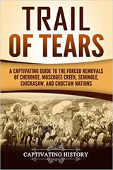 Trail of Tears: A Captivating Guide to the Forced Removals of Cherokee, Muscogee Creek, Seminole, Chickasaw, and Choctaw Nations