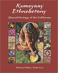 Kumeyaay Ethnobotany Kumeyaay Ethnobotany: Shared Heritage of the Californias Native People and Native Plants of Baja California's Borderlands