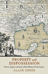 Property and Dispossession: Natives, Empires and Land in Early Modern North America