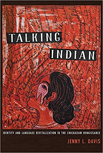 Talking Indian: Identity and Language Revitalization in the Chickasaw Renaissance