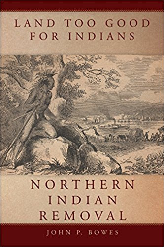 Land Too Good for Indians: Northern Indian Removal