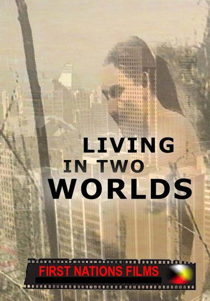 Living in Two Worlds: Native People Seeing Themselves (2004)