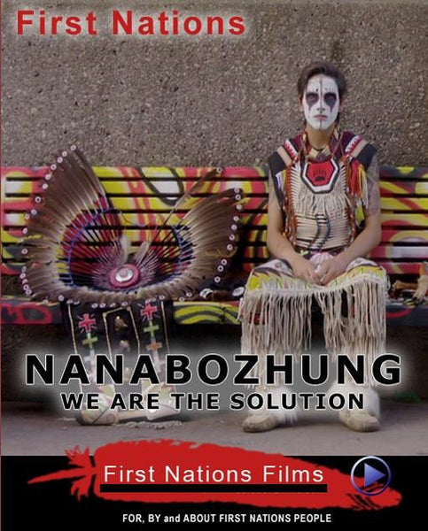 Nanabozhung: We are the Solution - Indiegenous Peoples History Film