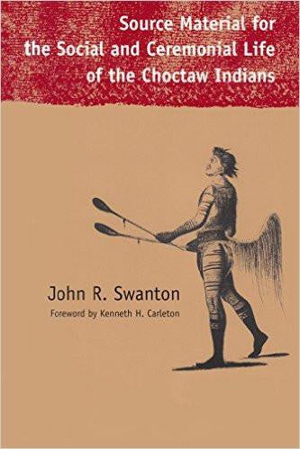 The Social and Ceremonial Life of the Choctaw Indians