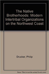 The Native Brotherhoods: Modern Intertribal Organizations on the Northwest Coast