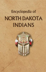 Encyclopedia of North Dakota Indians