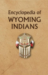 Encyclopedia of Wyoming Indians