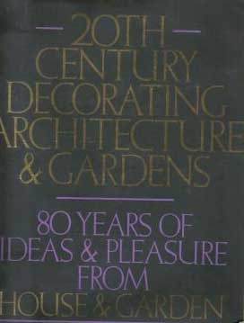 20th Century Decorating, Architecture & Gardens: 80 Years