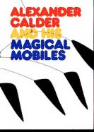 ALEXANDER CALDER AND HIS MAGICAL MOBILES. BY JEAN LIPMAN 1981