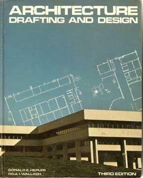 ARCHITECTURE DRAFTING AND DESIGN Donald Hepler and Paul Wallach (1971)