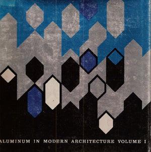 ALUMINUM IN MODERN ARCHITECTURE VOLUME I (1956)