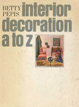 INTERIOR DECORATION A TO Z BY BETTY PEPIS (1965)
