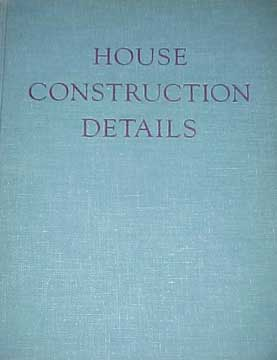 HOUSE CONSTRUCTION DETAILS by Nelson L Burbank (1959)