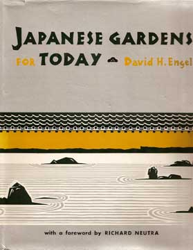JAPANESE GARDENS FOR TODAY BY ENGEL AND NEUTRA (1959)