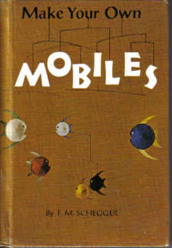 MAKE YOUR OWN MOBILES BY T.M. SCHEGGER (1966)