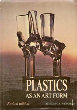 PLASTICS AS AN ART FORM REVISED EDITION. THELMA R NEWMAN