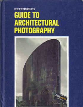 PETERSEN'S GUIDE TO ARCHITECRURAL PHOTOGRAPHY, BY KALTON LAHUE