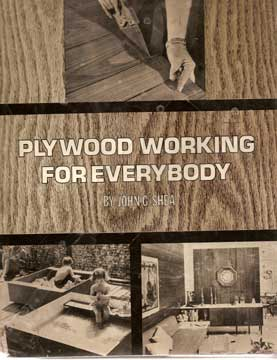 PLYWOOD WORKING FOR EVERYBODY BY JOHN SHEA (1963)