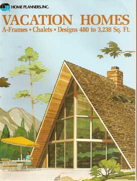HOME PLANNERS VACATION HOMES A-FRAMES , CHALETS