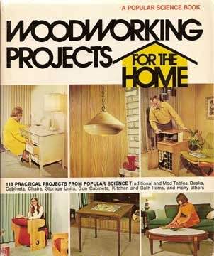 WOODWORKING PROJECTS FOR THE HOME, POPULAR SCIENCE