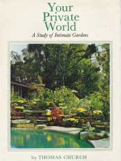YOUR PRIVATE WORLD, A Study of Intimate Gardens, THOMAS CHURCH