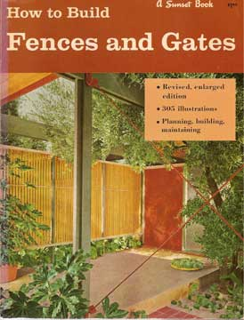 HOW TO BUILD FENCES AND GATES, A SUNSET BOOK (1966)