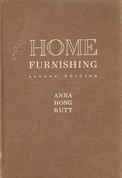 HOME FURNISHING, SECOND EDITION. BY ANNA HONG RUTT (1948)
