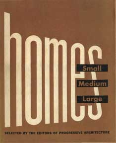 HOMES: SMALL, MEDIUM, LARGE Progressive Architecture 1949