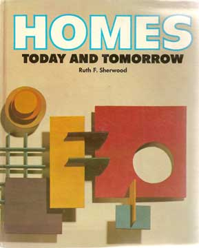 HOMES TODAY AND TOMORROW, by Ruth Sherwood. (1972)