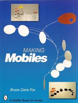 MAKING MOBILES by Bruce Cana Fox (2006)