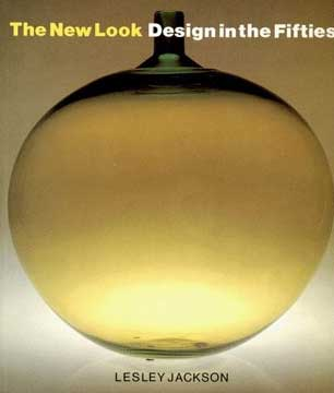 THE NEW LOOK: DESIGN IN THE FIFTIES by Lesley Jackson