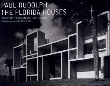 PAUL RUDOLPH THE FLORIDA HOUSES by J. King, C. Domin 2005