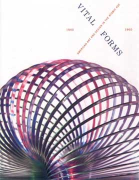 VITAL FORMS: AMERICAN ART  DESIGN IN THE ATOMIC AGE 1940-1960
