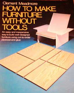 HOW TO MAKE FURNITURE WITHOUT TOOLS. BY CLEMENT MEADMORE 1975
