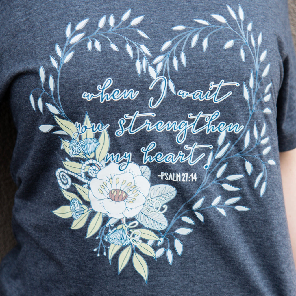 """When I wait you strengthen my heart"" Psalm 27:14 T-Shirt - Juliet Rose Boutique"
