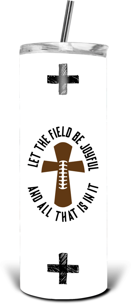 Let the Field Be Joyful 20oz Skinny Tumbler - Juliet Rose Boutique