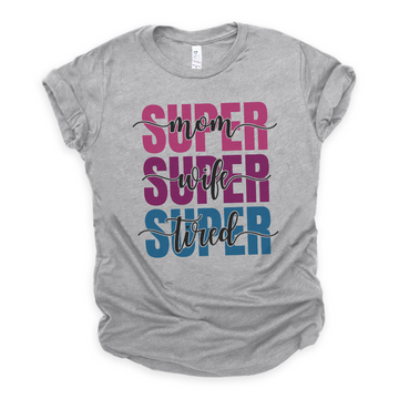 Super Mom Super Wife Super Tired Mom Tee