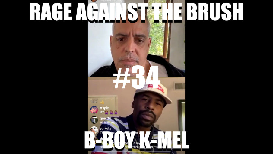 Rage Against The Brush With BUA #34 - B-Boy K-Mel - 05/13/2020