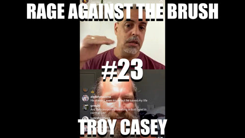 Rage Against The Brush With BUA #23 - Troy Casey - 04/28/2020