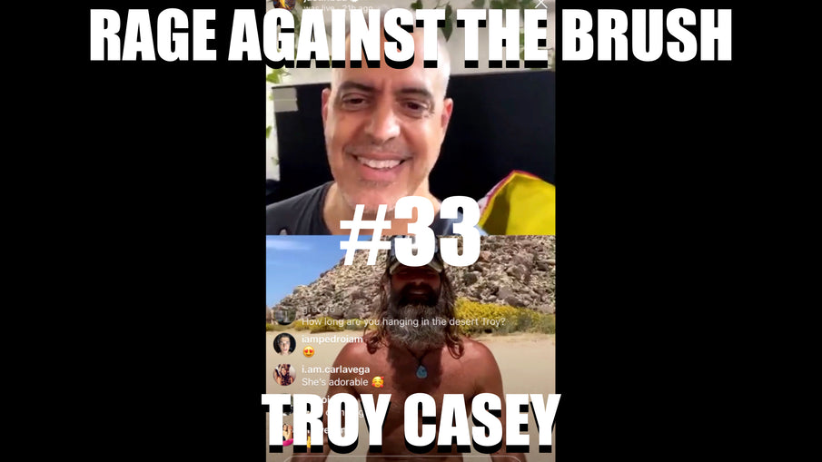 Rage Against The Brush With BUA #33 - Troy Casey - 05/12/2020