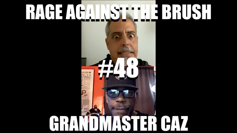 Rage Against The Brush With BUA #48 - Grandmaster Caz- 06/17/2020