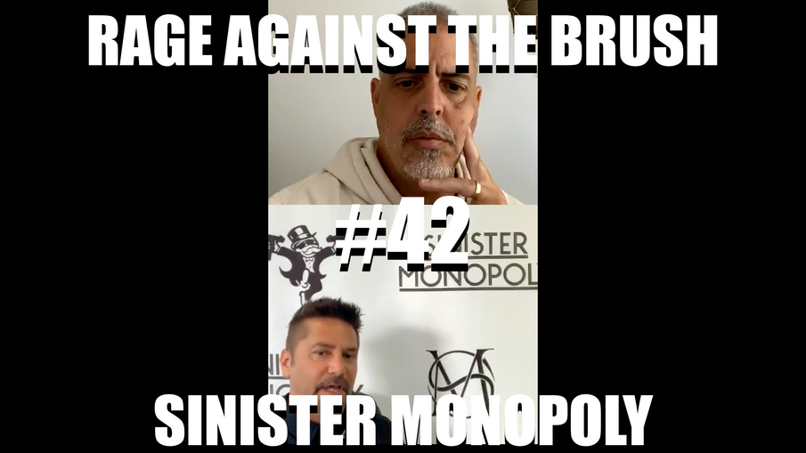Rage Against The Brush With BUA #42- Sinister Monopoly - 05/25/2020